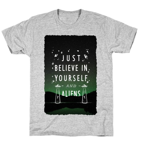 Just Believe In Yourself And Aliens T-Shirt