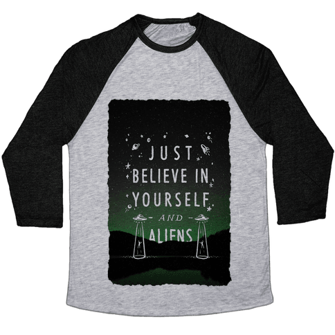 Just Believe In Yourself And Aliens Baseball Tee