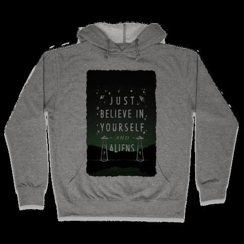 Just Believe In Yourself And Aliens Hooded Sweatshirt