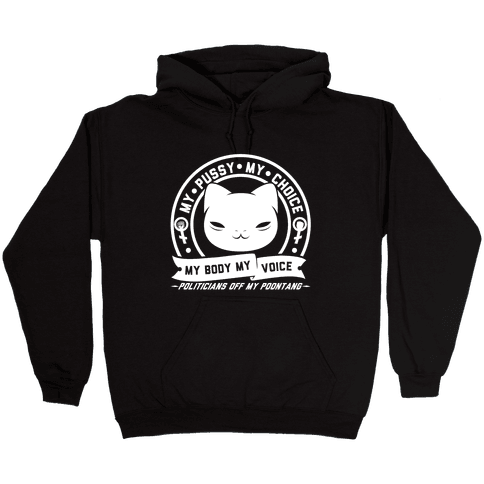 My Pussy My Choice Hooded Sweatshirt