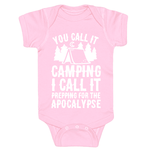 You Call It Camping I Call It Prepping For The Apocalypse Baby Onesy