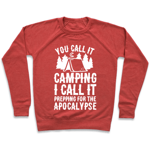 You Call It Camping I Call It Prepping For The Apocalypse Pullover