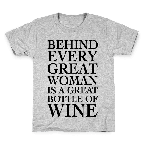 Behind Every Great Woman Is A Great Bottle Of Wine Kids T-Shirt