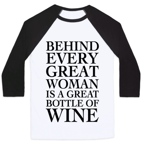 Behind Every Great Woman Is A Great Bottle Of Wine Baseball Tee