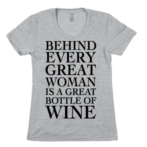 Behind Every Great Woman Is A Great Bottle Of Wine Womens T-Shirt