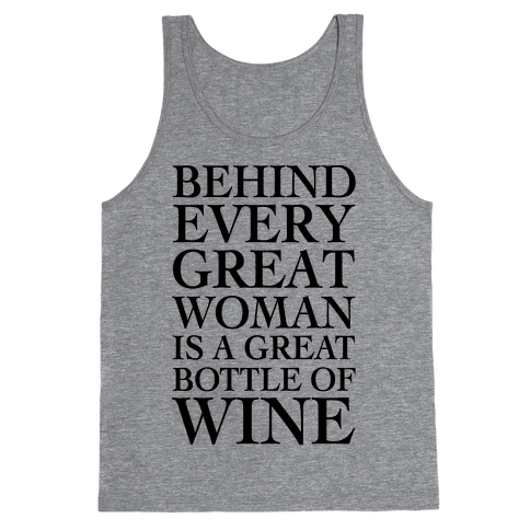 Behind Every Great Woman Is A Great Bottle Of Wine Tank Top