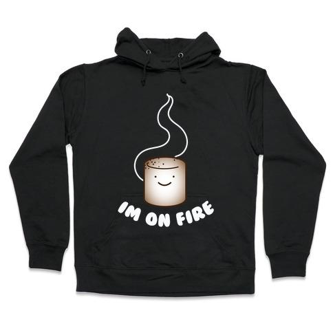Im on Fire Hooded Sweatshirt