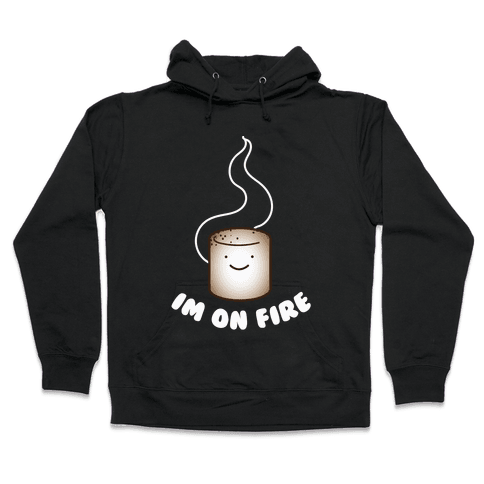 Im on Fire Hooded Sweatshirt