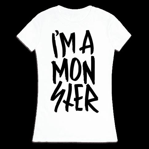 I'm A Monster Womens T-Shirt