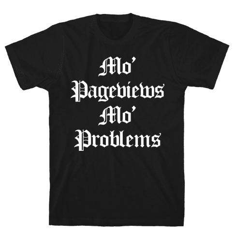 Mo' Pageviews, Mo' Problems Mens T-Shirt