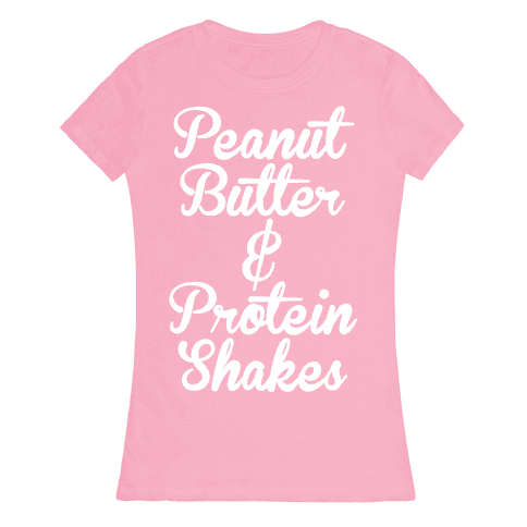 Peanut Butter & Protein Shakes Womens T-Shirt