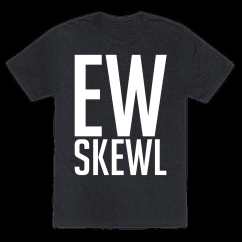 Ew Skewl