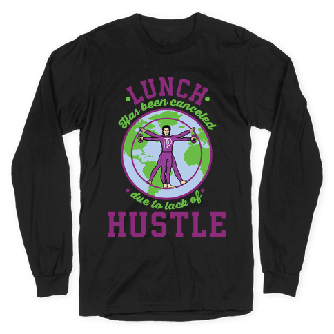 Lunch Has Been Canceled Due to Lack Of Hustle Long Sleeve T-Shirt