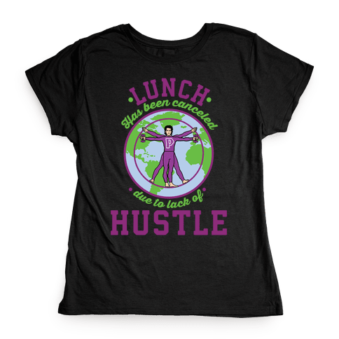Lunch Has Been Canceled Due to Lack Of Hustle Womens T-Shirt