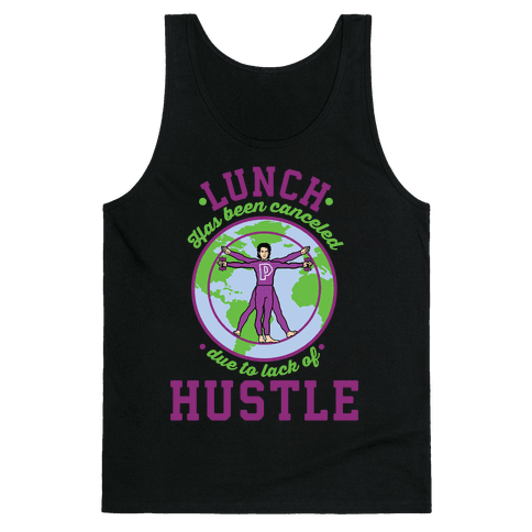 Lunch Has Been Canceled Due to Lack Of Hustle Tank Top