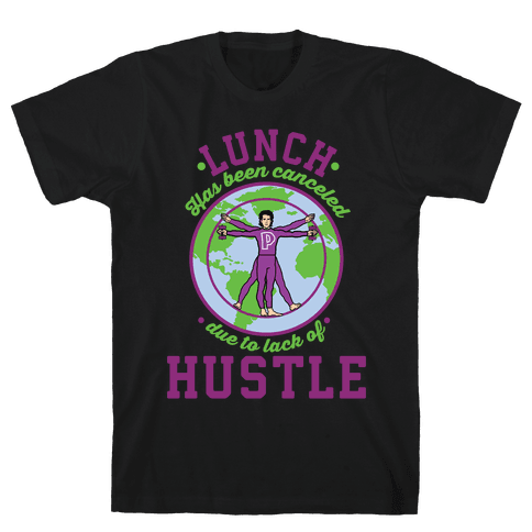 Lunch Has Been Canceled Due to Lack Of Hustle Mens T-Shirt