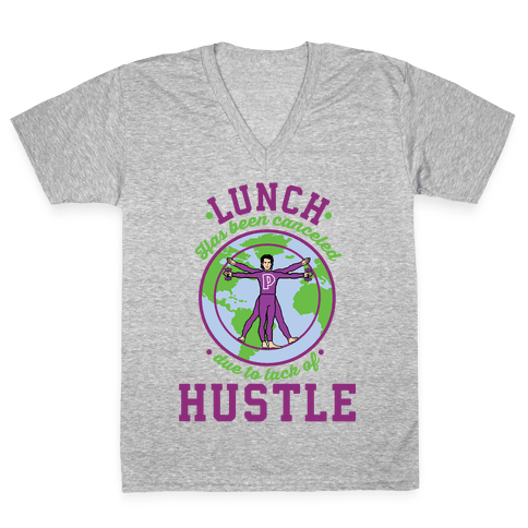 Lunch Has Been Canceled Due to Lack Of Hustle V-Neck Tee Shirt