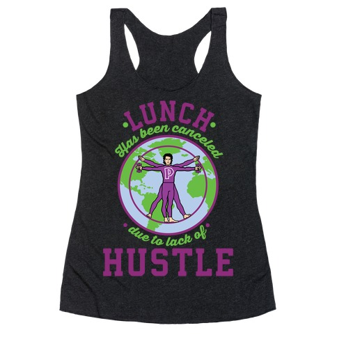 Lunch Has Been Canceled Due to Lack Of Hustle Racerback Tank Top