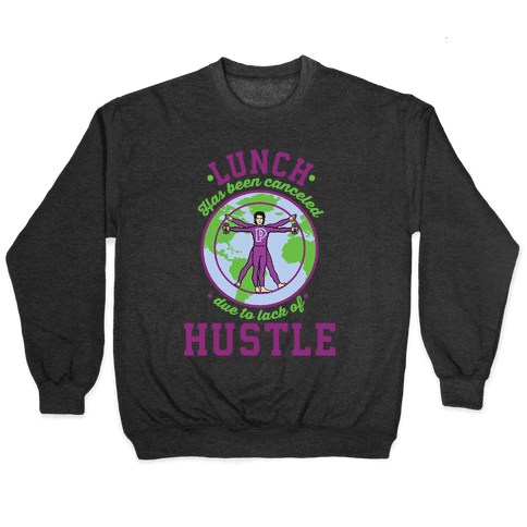 Lunch Has Been Canceled Due to Lack Of Hustle Pullover