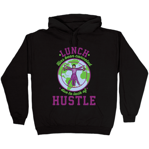 Lunch Has Been Canceled Due to Lack Of Hustle Hooded Sweatshirt