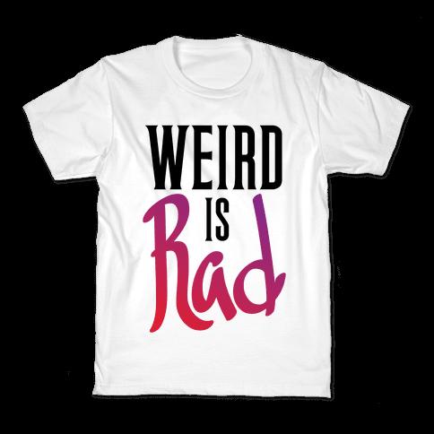 Weird Is Rad Kids T-Shirt
