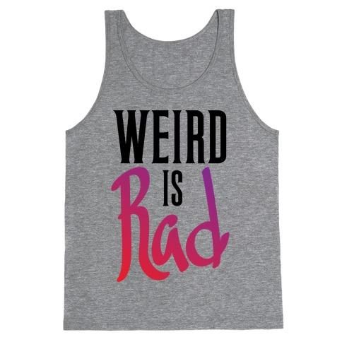 Weird Is Rad Tank Top