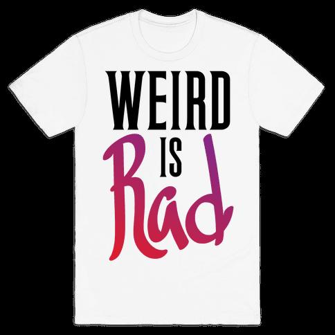 Weird Is Rad Mens T-Shirt