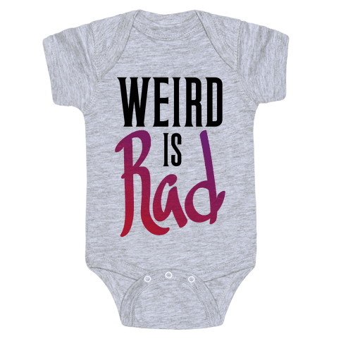 Weird Is Rad Baby Onesy