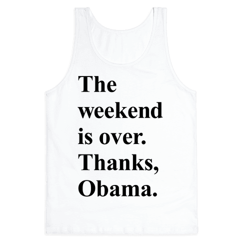 The Weekend Is Over Thanks Obama Tank Top