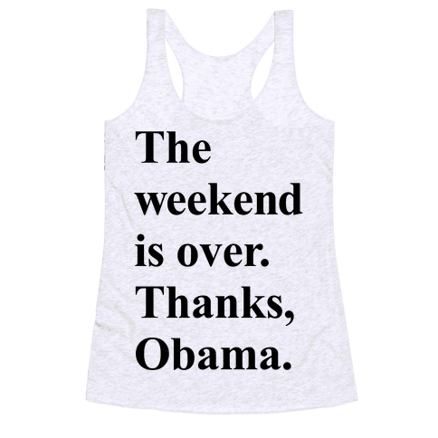The Weekend Is Over Thanks Obama Racerback Tank Top