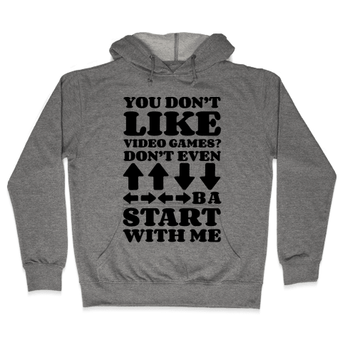 You Don't Like Video Games? Hooded Sweatshirt