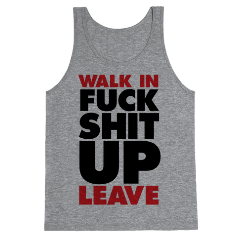 Walk In, F*** Shit Up, Leave Tank Top