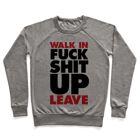 Walk In, F*** Shit Up, Leave Pullover