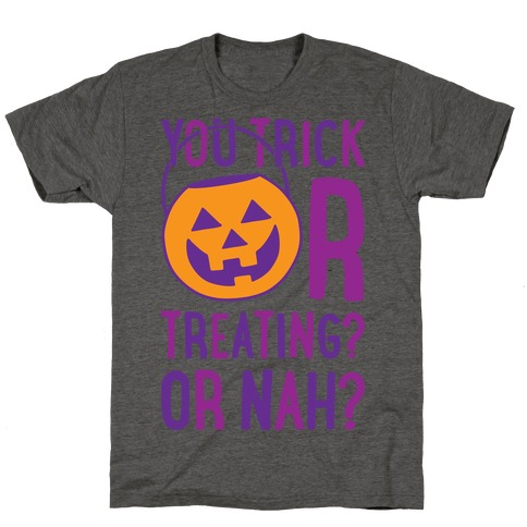 You Trick Or Treating? Or Nah? T-Shirt