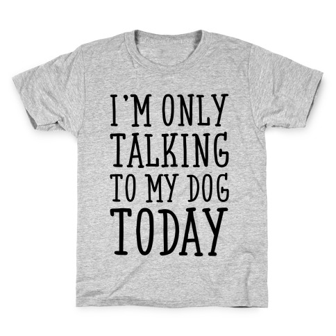 I'm Only Talking To My Dog Today Kids T-Shirt