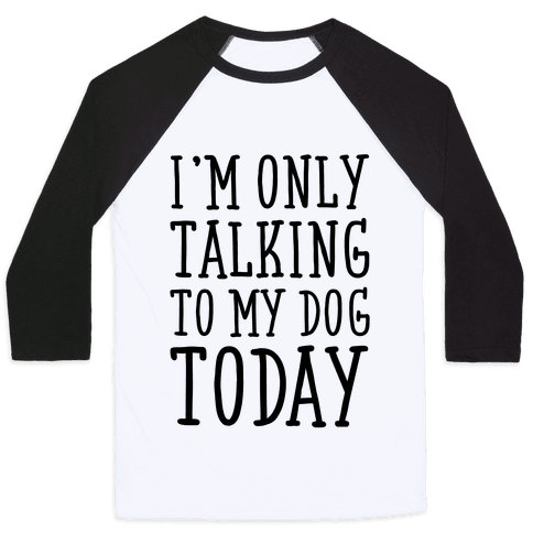 I'm Only Talking To My Dog Today Baseball Tee