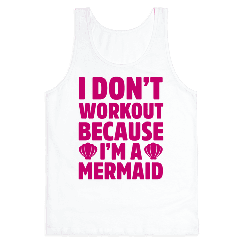 I Don't Workout Because I'm A Mermaid Tank Top