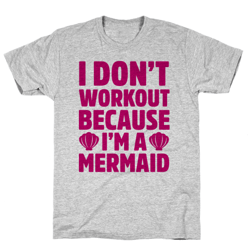 I Don't Workout Because I'm A Mermaid Mens T-Shirt