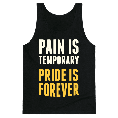 Pain Is Temporary, Pride is Forever Tank Top