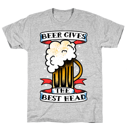 Beer Gives the Best Head Mens T-Shirt
