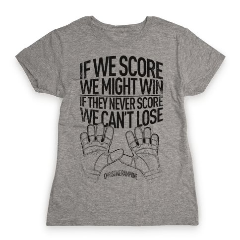 If We Score We Might Win. If They Never Score We Can't Lose. Womens T-Shirt