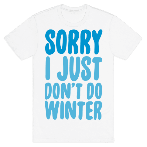 Sorry I Just Don't Do Winter Mens T-Shirt