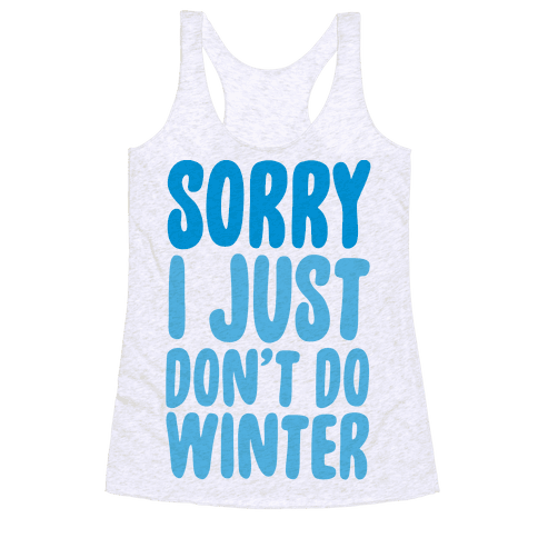 Sorry I Just Don't Do Winter Racerback Tank Top