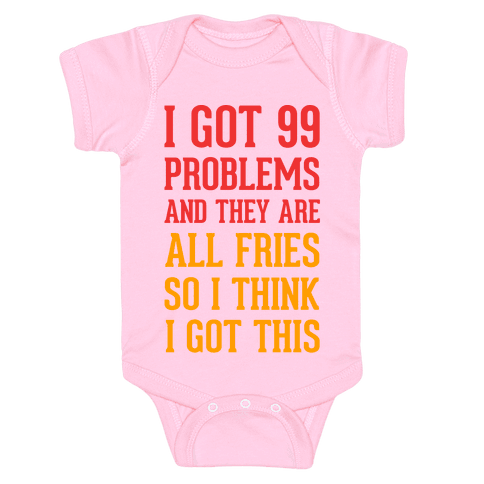 I Got 99 Problems and They Are All Fries, So I Think I Got This. Baby Onesy