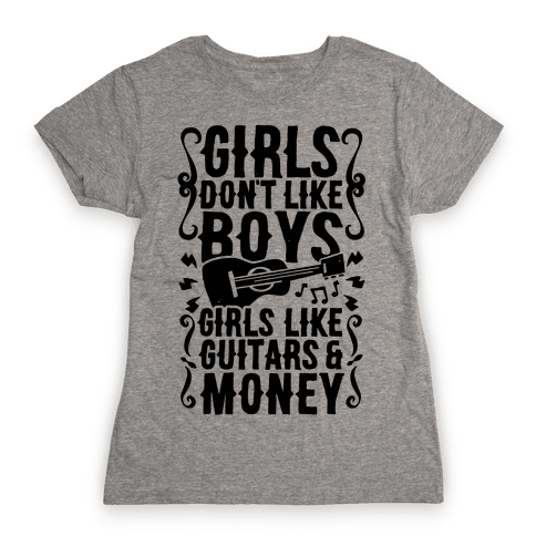 Girls Don't Like Boys Girls Like Guitars and Money Womens T-Shirt