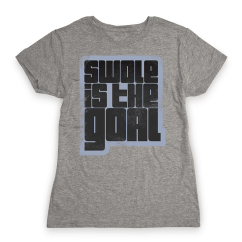Swole is the Goal (athletic junior) Womens T-Shirt