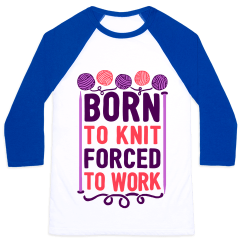 Born To Knit Forced To Work Baseball Tee