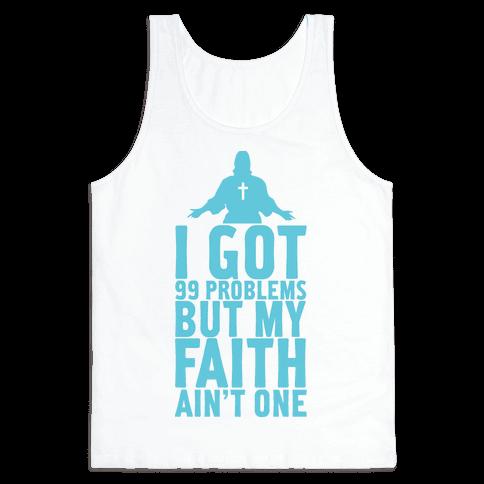 I Got 99 Problems But My Faith Ain't One Tank Top