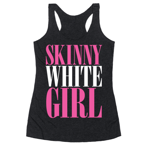 Skinny White Girl Racerback Tank Top