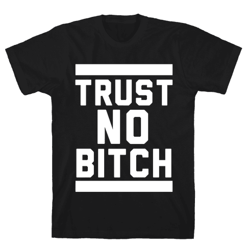 Trust No Bitch Mens T-Shirt